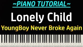 YoungBoy Never Broke Again - Lonely Child (Piano Tutorial)