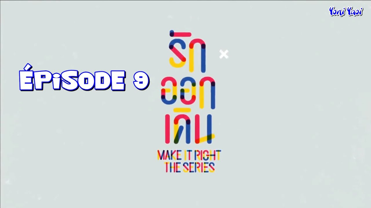 Download [VOSTFR] MAKE IT RIGHT THE SERIES Episode 9 Uncut HD1080
