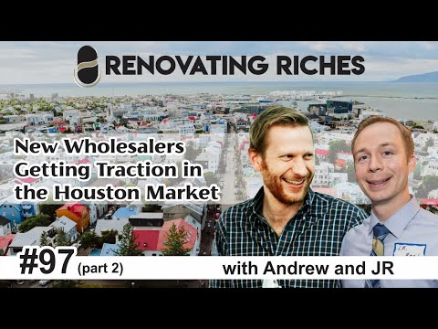 New Wholesalers Getting Traction In The Houston Market With JR Reed And Andrew Jobe Part2 #97