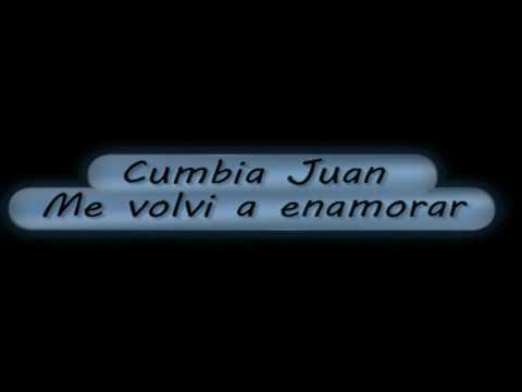 Cumbia Juan - Me volvi a Enamorar
