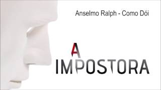 Anselmo Ralph - Como Dói | A Impostora