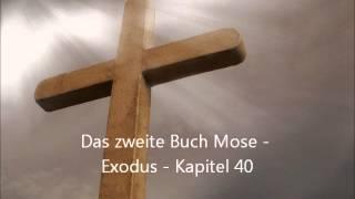 Das zweite Buch Mose - Exodus - Kapitel 40 [LuÜ](, 2013-01-15T14:05:27.000Z)