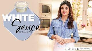 White Sauce (for the Au Gratin) | Shilpa Shetty Kundra | Healthy Recipes | The Art Of Loving Food