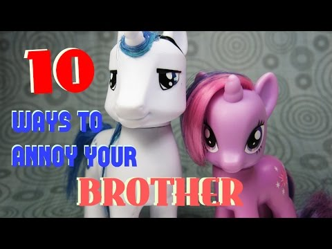 MLP 10 Ways To Annoy Your BROTHER