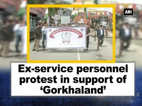 Ex-service personnel protest in support of 'Gorkhaland'  - West Bengal News