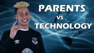 PARENTS VS TECHNOLOGY