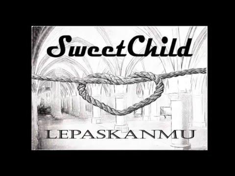 LEPASKANMU - SWEETCHILD