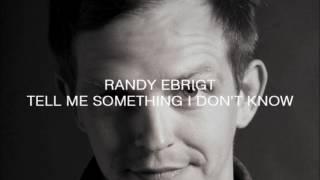 Randy Ebright - Tell me something I dont know
