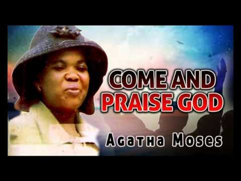 Agatha Moses - Come And Praise God - Gospel Music