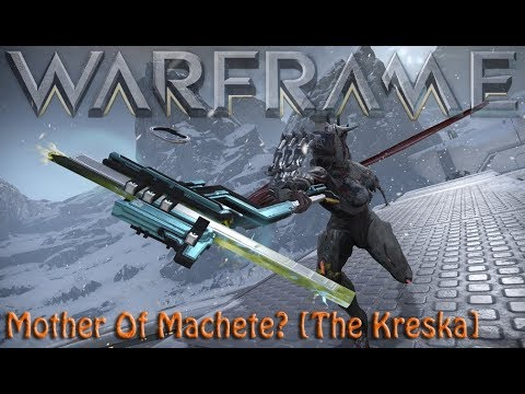 Warframe - Mother Of Machete? [The Kreska] thumbnail