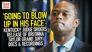 'Going To Blow Up In His Face': Judge Orders Release Of Breonna Taylor Grand Jury Docs & Recordings