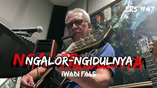 NGALOR NGIDULNYA IWAN FALS - CIK   EPS. 47