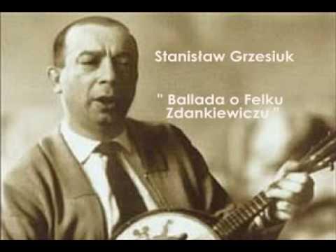 Stanisław Grzesiuk - Ballada o Felku Zdankiewiczu