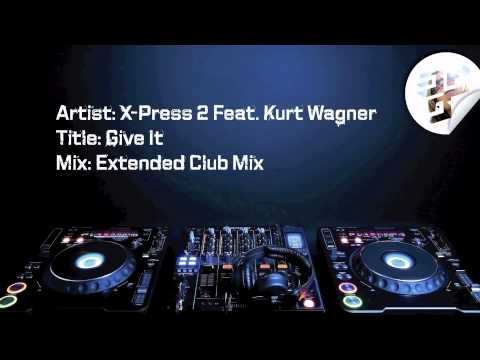 X-Press 2 Feat. Kurt Wagner - Give It (Extended Club Mix)