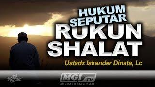 Masjid Al Hasan | Ustadz Iskandar Dinata, Lc - Hukum Seputar Rukun Shalat