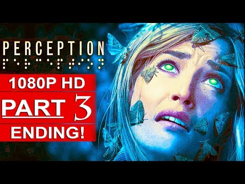 PERCEPTION ENDING Gameplay Walkthrough Part 3 [1080p HD PC MAX SETTINGS] - No Commentary