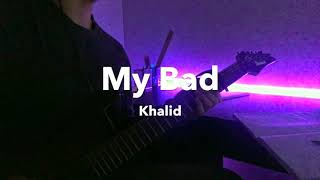 My Bad - Khalid | Electric Guitar Cover Video
