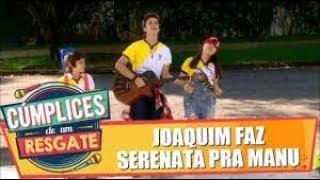 Joaquim faz serenata para Manu | Cúmplices de Um Resgate