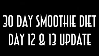 30 day smoothie diet day 12 13 weigh in a full day of eating
