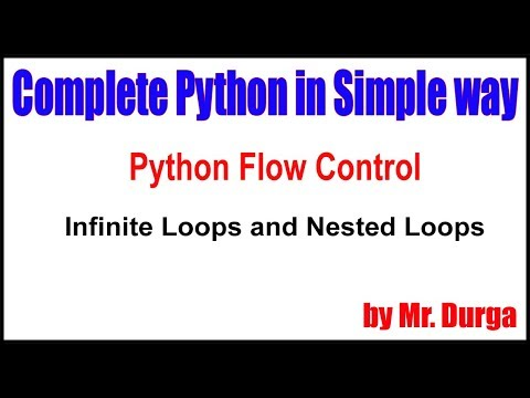 Python Tutorial || Flow Control || Infinite Loops and Nested Loops || by  Durga sir