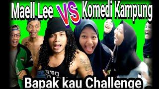 Maell Lee VS Komedi kampung Bapak kau Challengge ( Parody )