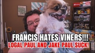 FRANCIS HATES VINERS! LOGAN PAUL, JAKE PAUL, LIZA KOSHY
