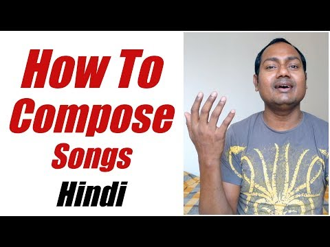 How To Compose a Song (Hindi) अपना ख़ुद का गाना कैसे बनाएँ ?