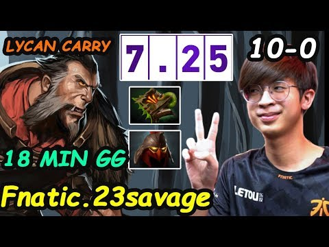 Fnatic 23savage - [Lycan] Carry Fast Farm 18 Min GG New Patch 7.25 Dota 2 Full Gameplay