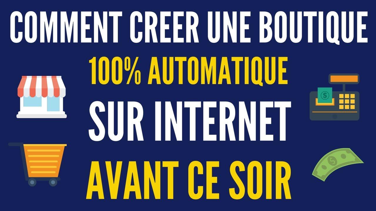 Comment Créer une Boutique 100% Automatique sur Internet avant ce soir !