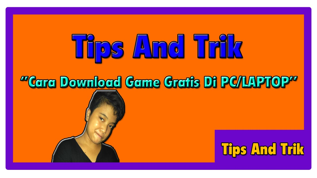 Tips And Trik ''Cara Download Game Gratis Di PC/LAPTOP ...