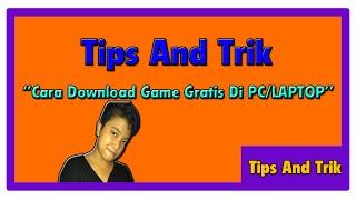 Tips And Trik ''Cara Download Game Gratis Di PC/LAPTOP''