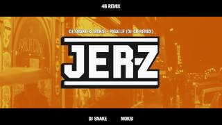 DJ SNAKE & MOKSI - Pigalle (DJ 4B Remix)
