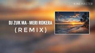 DJ Zuk Ma - Meri Rokera (Remix)