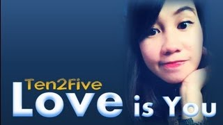 Love is You (ten2five) with Lyrics