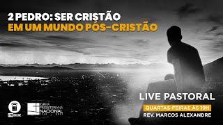 LIVE PASTORAL IPN ONLINE #180 (2 Pedro 1.1,2 - Rev. Marcos Alexandre) – 30/06/2021