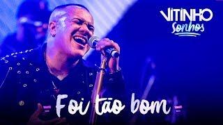 VITINHO - Foi Tão Bom (Ao Vivo)