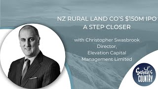"""NZ Rural Land Co's $150m IPO a step closer"" with Christopher Swasbrook"