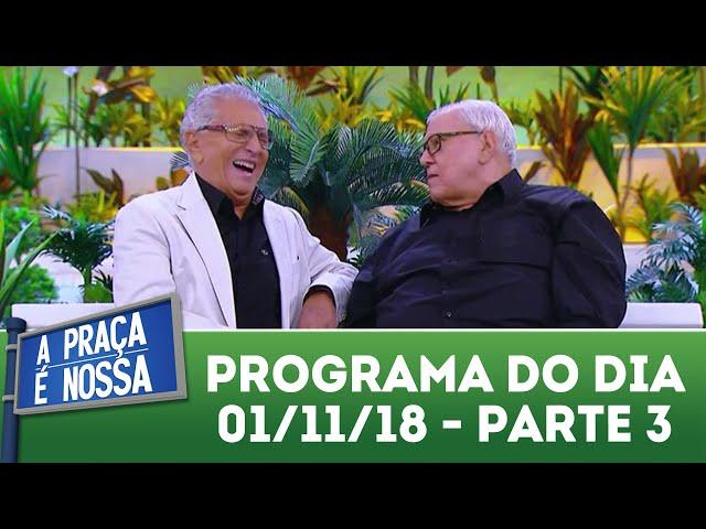 A Praça É Nossa (01/11/18) | Parte 3