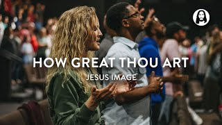 How Great Thou Art / Oh The Glory   Jesus Image Worship