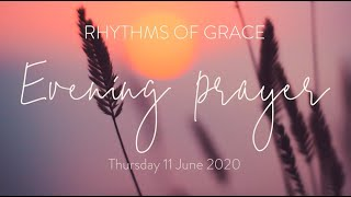 Rhythms of Grace - Evening Prayer | Thursday 11 June, 2020