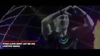 Karim Mika vs. David Guetta - Titan (LOVE DONT LET ME GO) (Josthis Mash)
