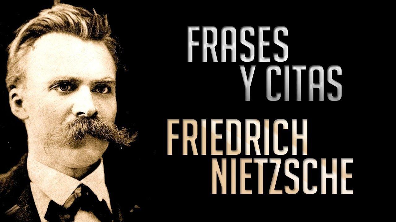Frases Y Citas Nietzsche Friedrich Wilhelm Nietzsche