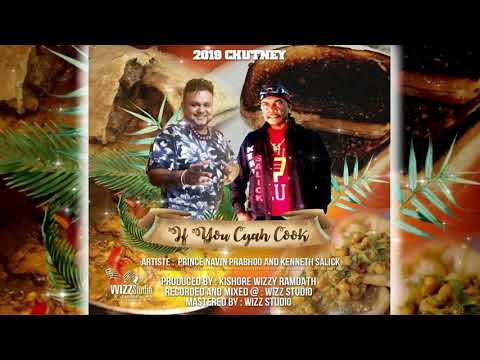Prince Navin Prabhoo & Kenneth Salick - If You Cyah Cook (2019 Chutney Soca)