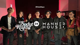 Live Performance Manner House feat. Bagus Bhaskara, Nisa Haryanti & Virdania Sudut Ruang Ep.4
