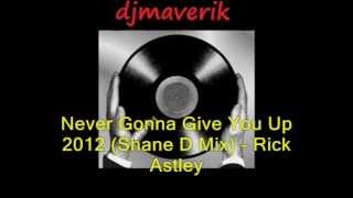 Never Gonna Give You Up 2012 (Shane D Mix) - Rick Astley