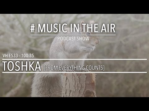 PodcastShow | Music in the Air VH 100-35 w/ TOSHKA from EVERYTHING COUNTS