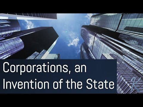 Corporations, an Invention of the State