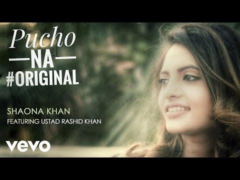 Pucho Na Original Song Full   Shaona Khan ft. Ustad Rashid Khan   Allarakha Kalawant