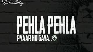 Haay Pehla Pehla Pyar Hogaya | New WhatsApp status 2020