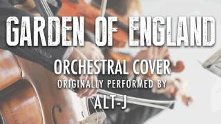 """""""GARDEN OF ENGLAND"""" BY ALT-J (ORCHESTRAL COVER TRIBUTE) - SYMPHONIC POP"""